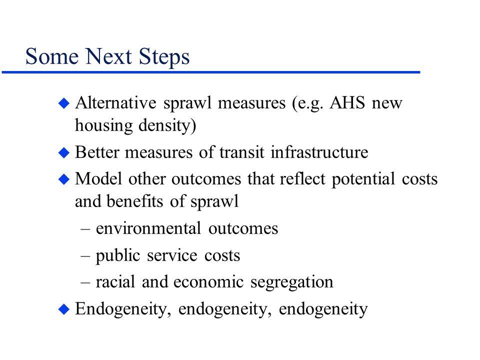 Some Next Steps u Alternative sprawl measures (e.g.