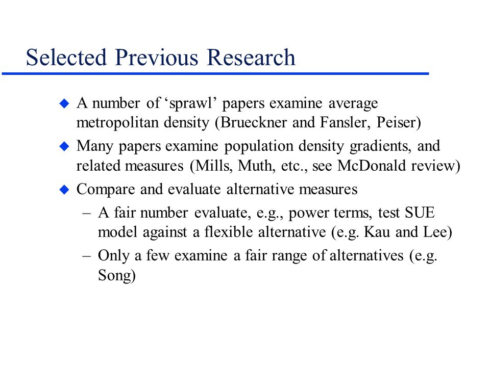 Selected Previous Research u A number of sprawl papers examine average metropolitan density (Brueckner and Fansler, Peiser) u Many papers examine popu