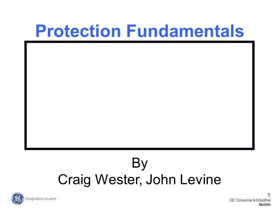 1 GE Consumer & Industrial Multilin Protection Fundamentals By Craig Wester, John Levine