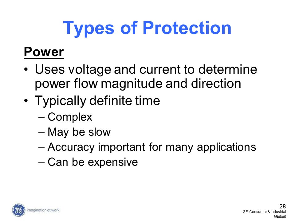 28 GE Consumer & Industrial Multilin Types of Protection Power Uses voltage and current to determine power flow magnitude and direction Typically defi