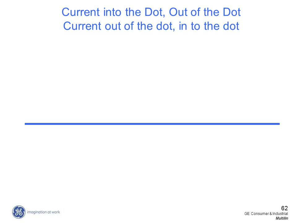 62 GE Consumer & Industrial Multilin Current into the Dot, Out of the Dot Current out of the dot, in to the dot