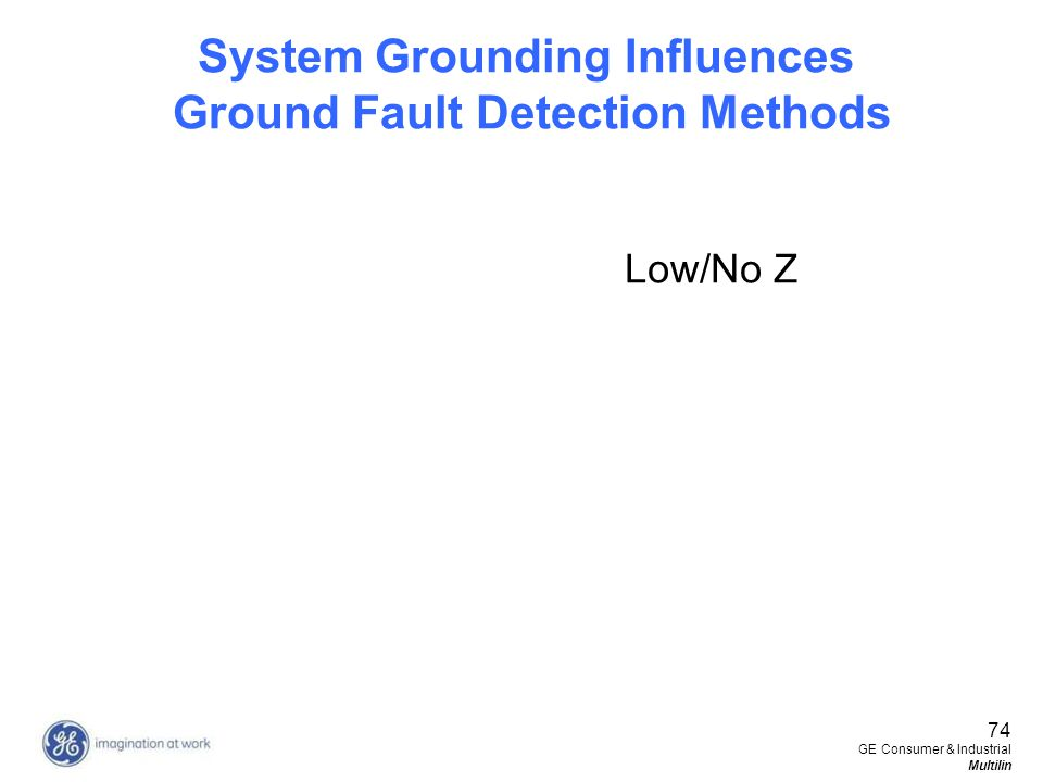 74 GE Consumer & Industrial Multilin System Grounding Influences Ground Fault Detection Methods Low/No Z