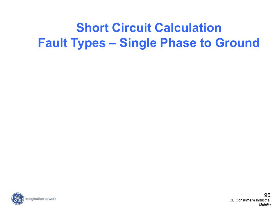 96 GE Consumer & Industrial Multilin Short Circuit Calculation Fault Types – Single Phase to Ground