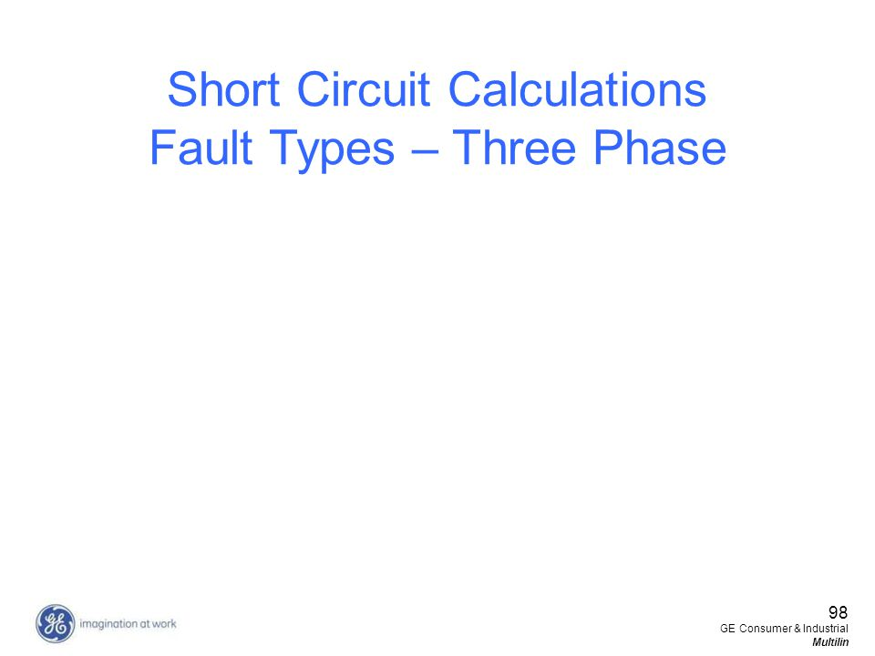 98 GE Consumer & Industrial Multilin Short Circuit Calculations Fault Types – Three Phase