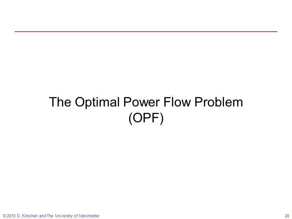 © 2010 D. Kirschen and The University of Manchester20 The Optimal Power Flow Problem (OPF)