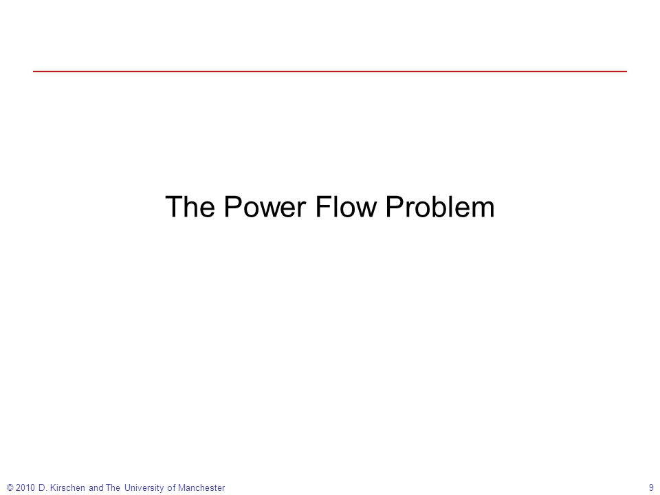 © 2010 D. Kirschen and The University of Manchester9 The Power Flow Problem