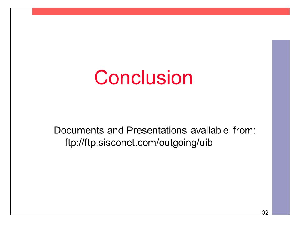 32 Conclusion Documents and Presentations available from: ftp://ftp.sisconet.com/outgoing/uib