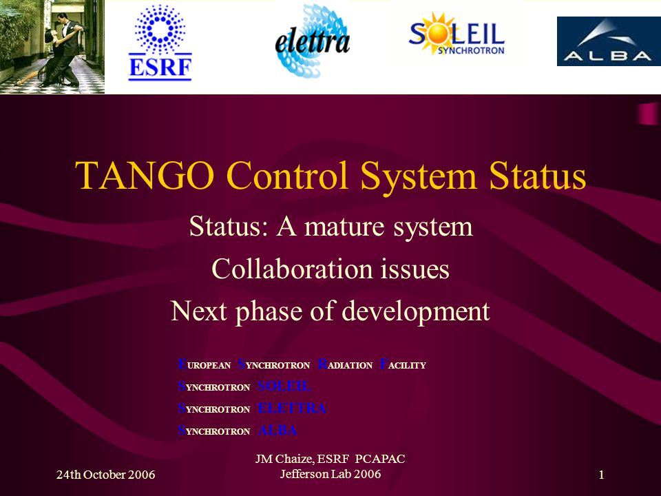 24th October 2006JM Chaize, ESRF PCAPAC Jefferson Lab 200632 WWW sites for TANGO –New common site http://tango-controls.org http://sourceforge.net/projects/tango-cs Thanks to TANGO team of ESRF, SOLEIL, ELETTRA and ALBA