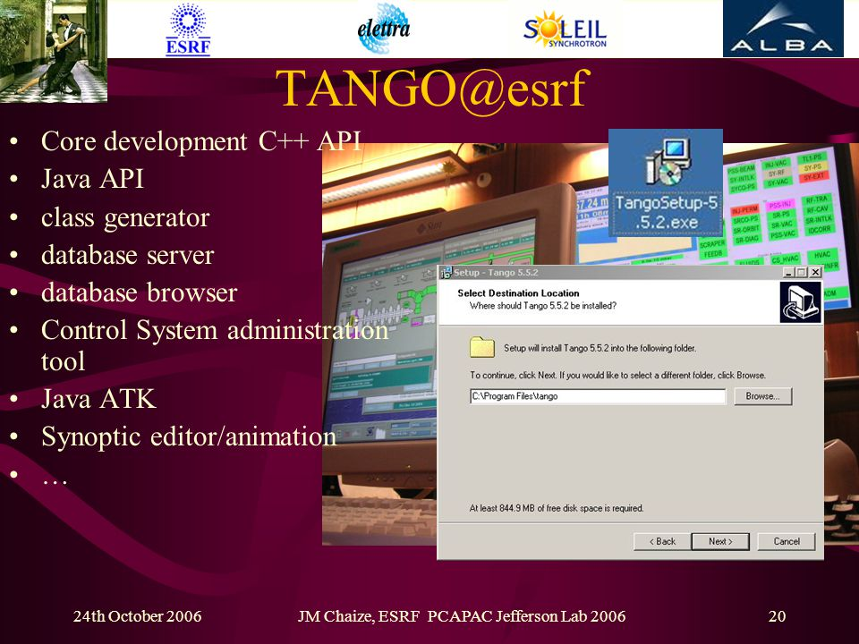 24th October 2006JM Chaize, ESRF PCAPAC Jefferson Lab 200620 TANGO@esrf Core development C++ API Java API class generator database server database browser Control System administration tool Java ATK Synoptic editor/animation …