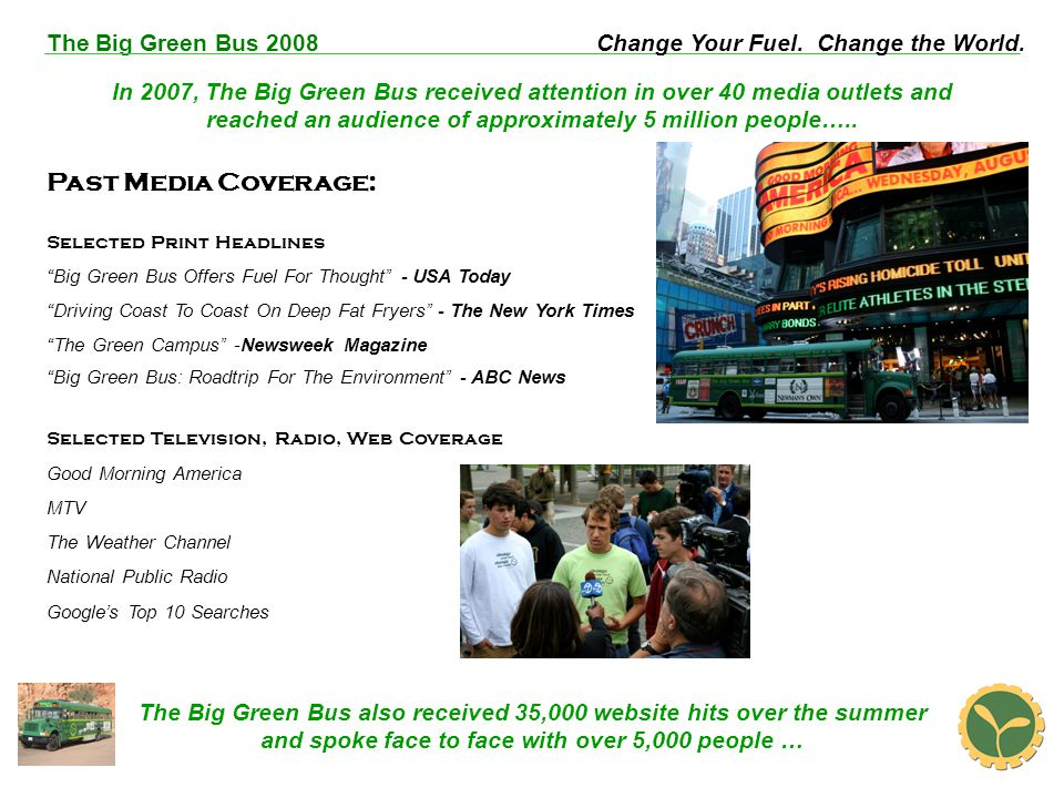 The Big Green Bus 2008Change Your Fuel. Change the World. Selected Print Headlines Big Green Bus Offers Fuel For Thought - USA Today Driving Coast To