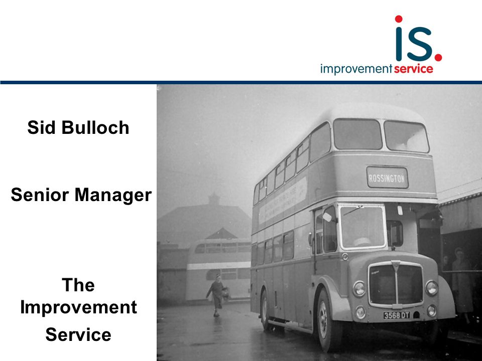 Sid Bulloch Senior Manager The Improvement Service