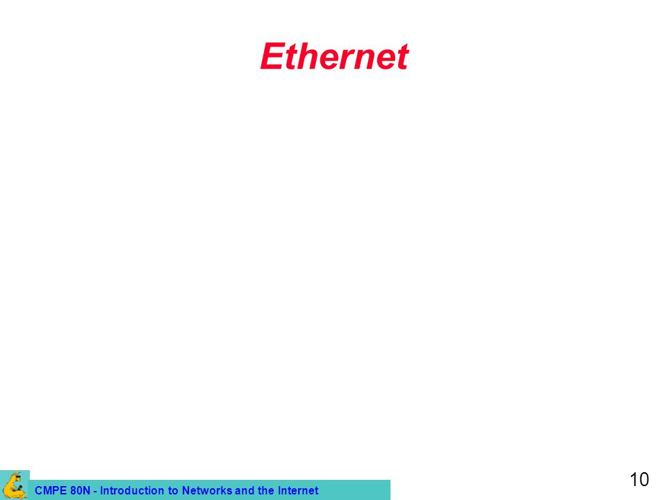 CMPE 80N - Introduction to Networks and the Internet 10 Ethernet