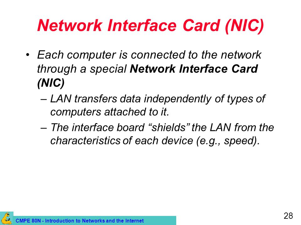 CMPE 80N - Introduction to Networks and the Internet 28 Network Interface Card (NIC) Each computer is connected to the network through a special Netwo