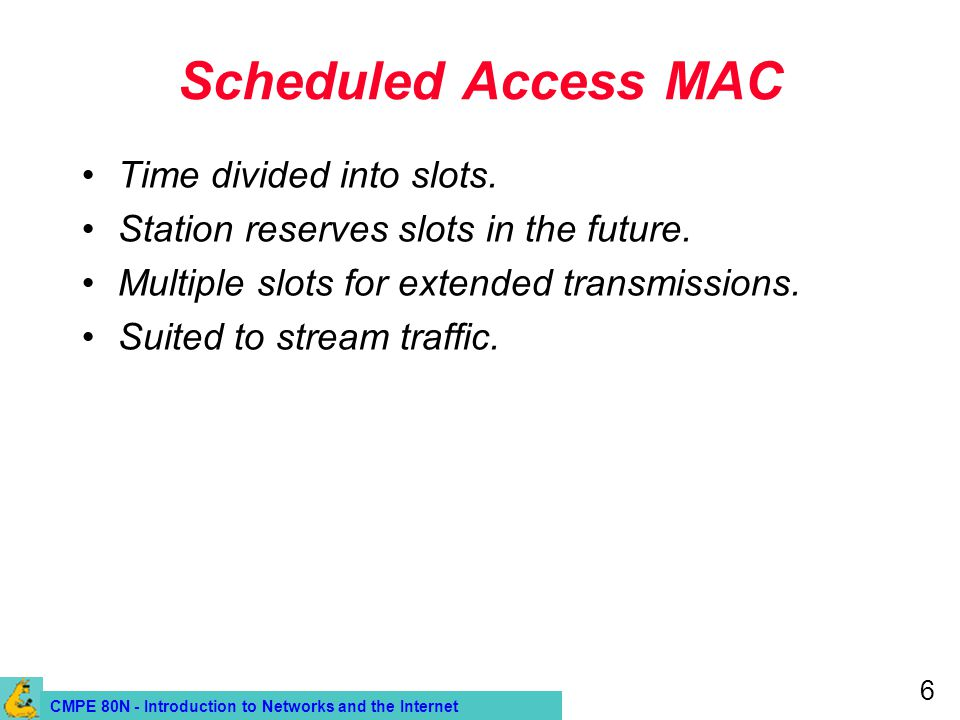 CMPE 80N - Introduction to Networks and the Internet 6 Scheduled Access MAC Time divided into slots.