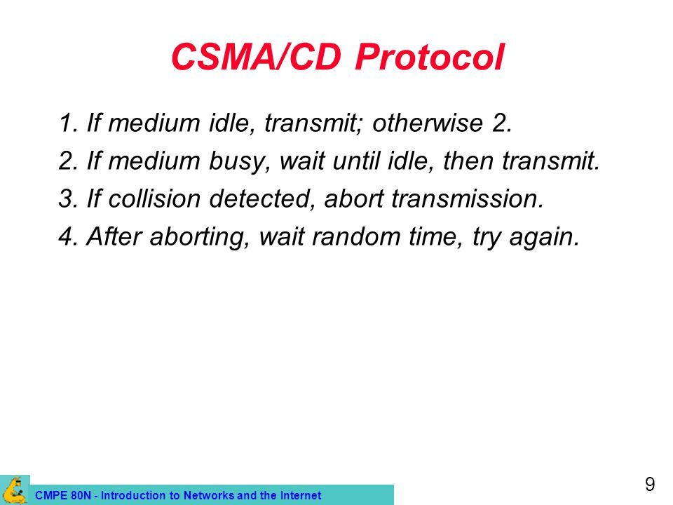 CMPE 80N - Introduction to Networks and the Internet 9 CSMA/CD Protocol 1.