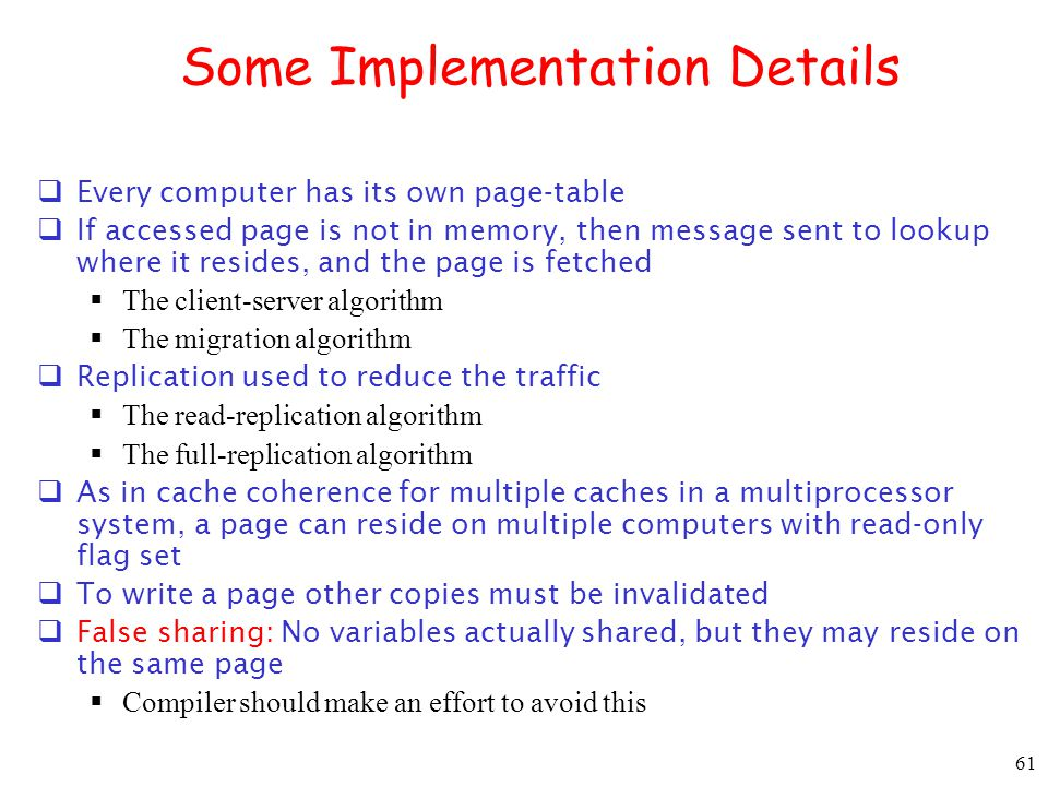 61 Some Implementation Details Every computer has its own page-table If accessed page is not in memory, then message sent to lookup where it resides,