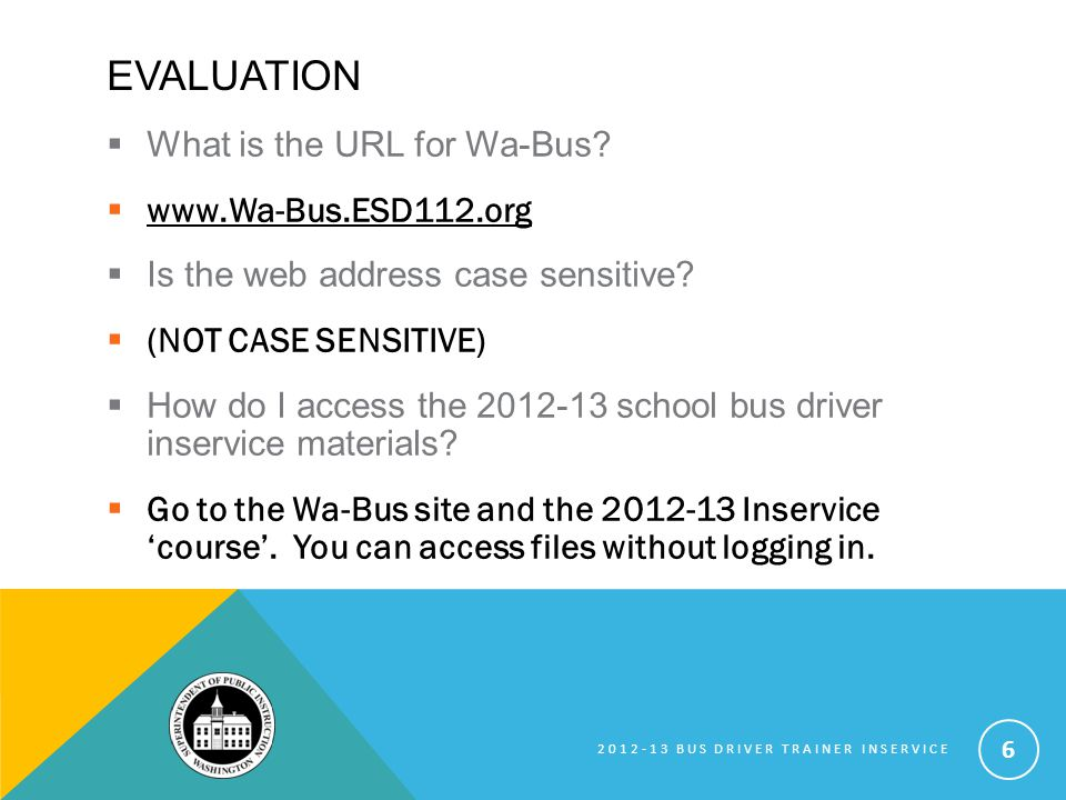 EVALUATION What is the URL for Wa-Bus. www.Wa-Bus.ESD112.org Is the web address case sensitive.