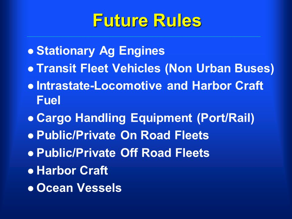 Future Rules l Stationary Ag Engines l Transit Fleet Vehicles (Non Urban Buses) l Intrastate-Locomotive and Harbor Craft Fuel l Cargo Handling Equipme