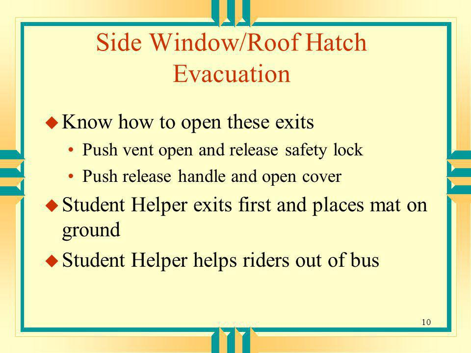 10 Side Window/Roof Hatch Evacuation u Know how to open these exits Push vent open and release safety lock Push release handle and open cover u Studen