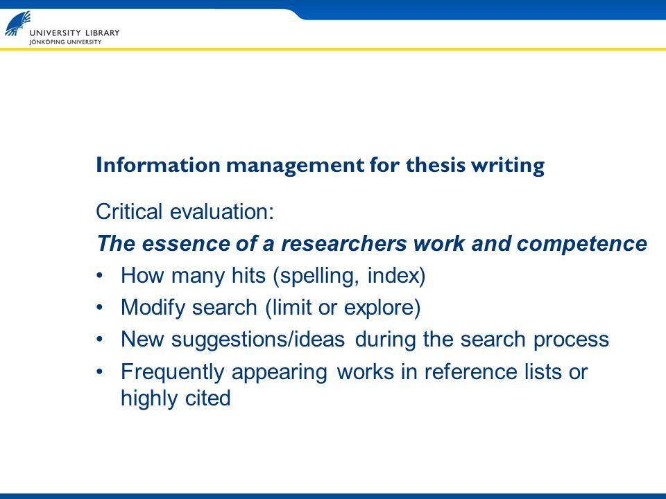 Information management for thesis writing Critical evaluation: The essence of a researchers work and competence How many hits (spelling, index) Modify