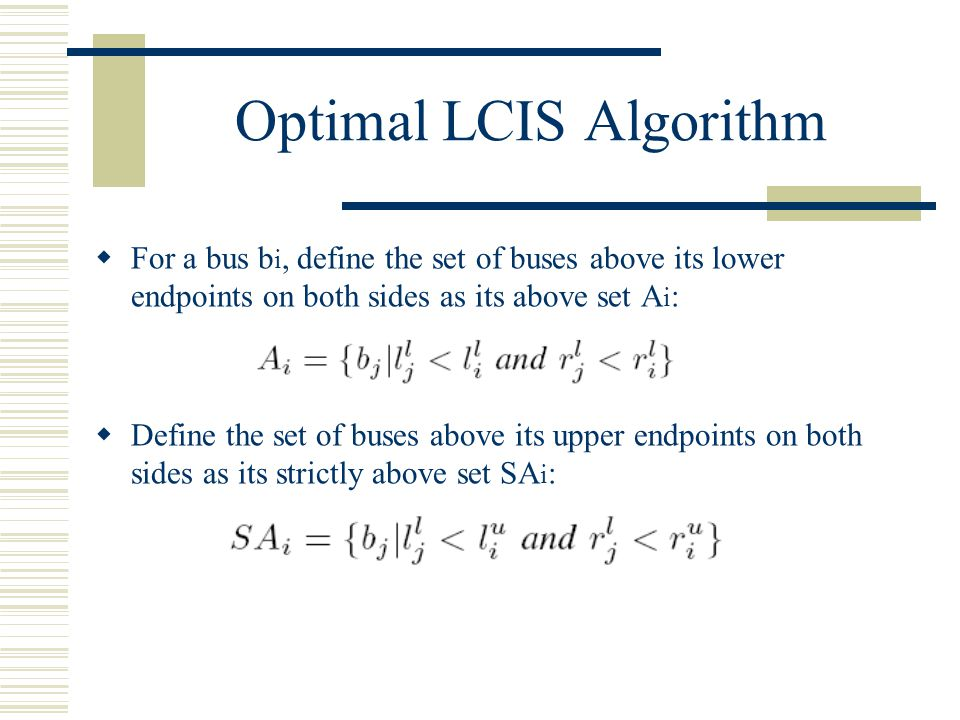 Optimal LCIS Algorithm For a bus b i, define the set of buses above its lower endpoints on both sides as its above set A i : Define the set of buses a