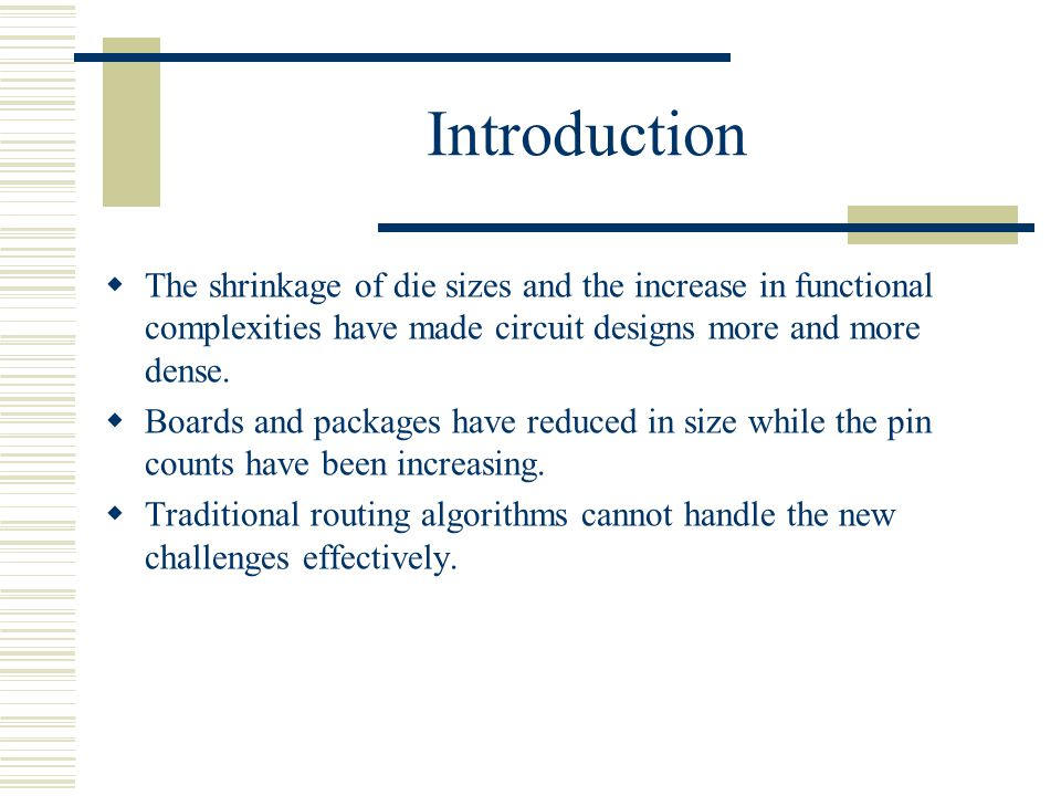 Introduction The shrinkage of die sizes and the increase in functional complexities have made circuit designs more and more dense. Boards and packages