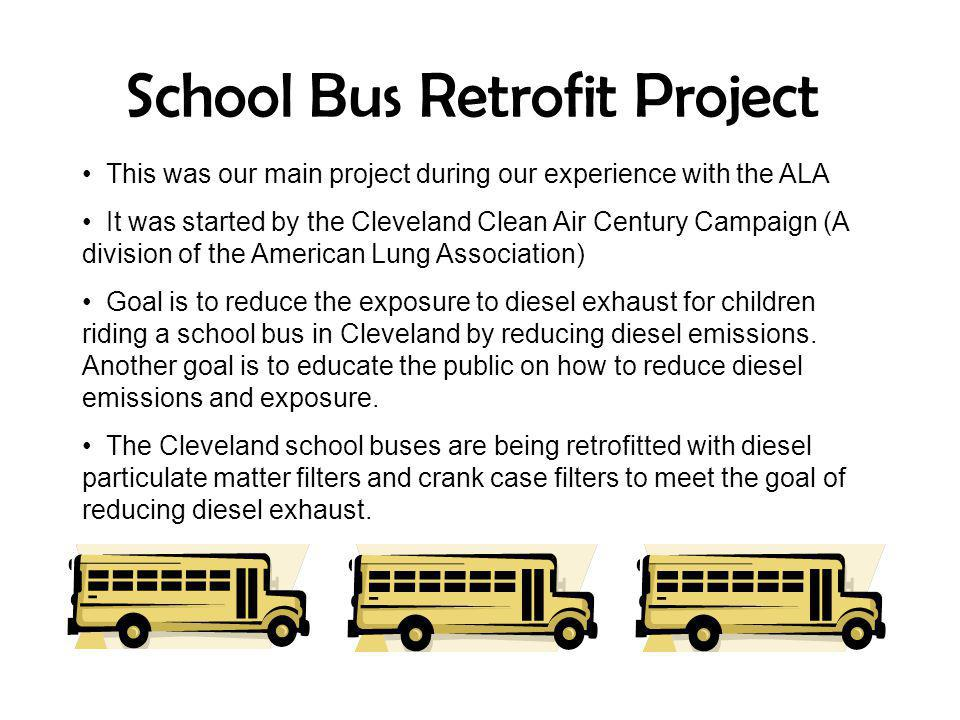 School Bus Retrofit Project This was our main project during our experience with the ALA It was started by the Cleveland Clean Air Century Campaign (A