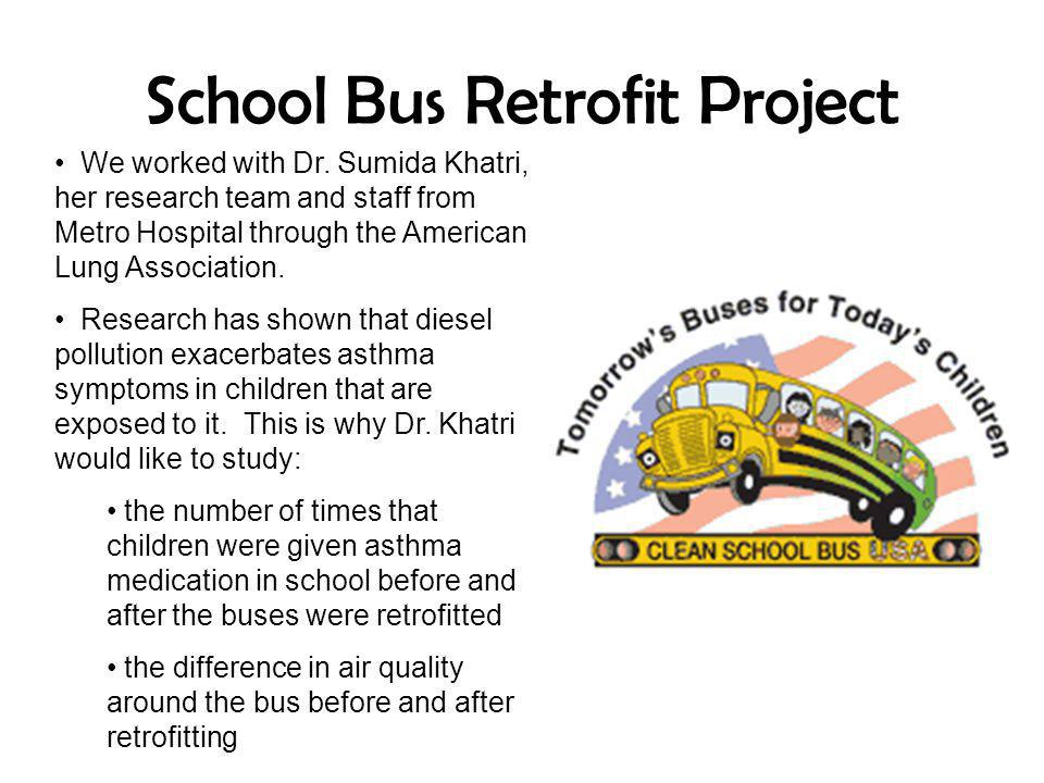 School Bus Retrofit Project We worked with Dr. Sumida Khatri, her research team and staff from Metro Hospital through the American Lung Association. R