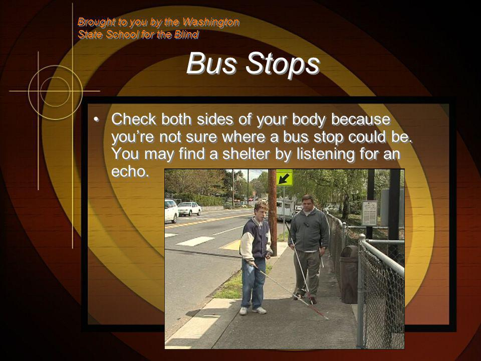 Bus Stops Check both sides of your body because youre not sure where a bus stop could be.