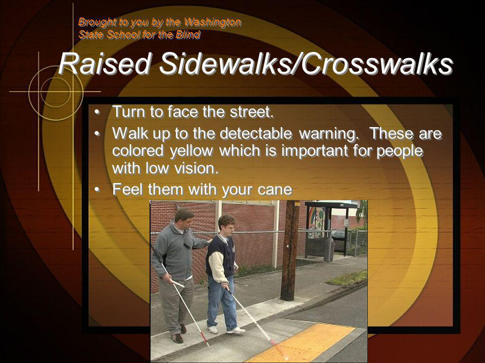 Raised Sidewalks/Crosswalks Turn to face the street.