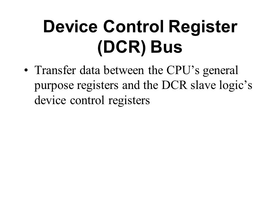 Device Control Register (DCR) Bus Transfer data between the CPUs general purpose registers and the DCR slave logics device control registers