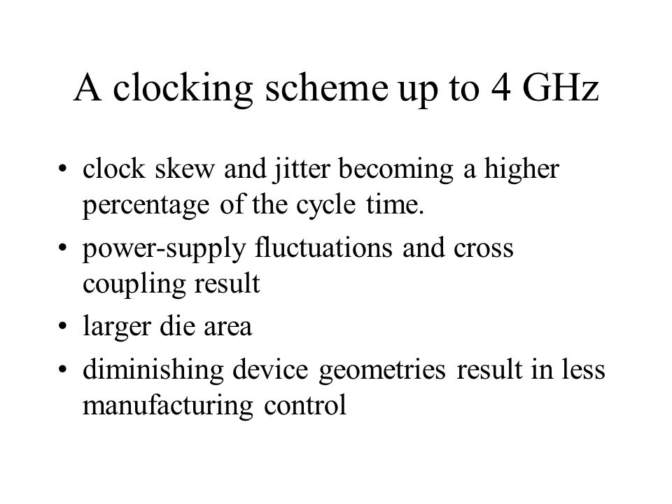 A clocking scheme up to 4 GHz clock skew and jitter becoming a higher percentage of the cycle time.