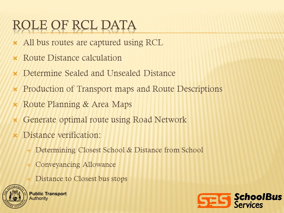 All bus routes are captured using RCL Route Distance calculation Determine Sealed and Unsealed Distance Production of Transport maps and Route Descrip