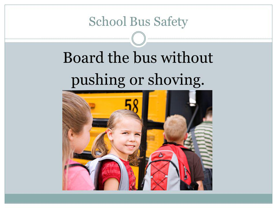 School Bus Safety Stay seated until the bus comes to a complete stop.