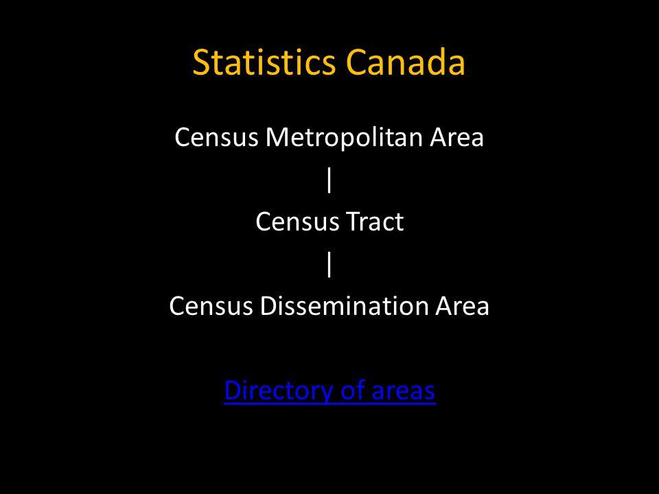 Statistics Canada Census Metropolitan Area | Census Tract | Census Dissemination Area Directory of areas