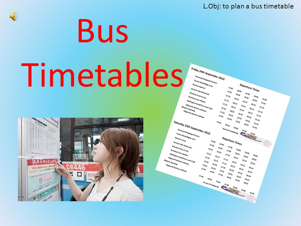 L.Obj: to plan a bus timetable Bus Timetables