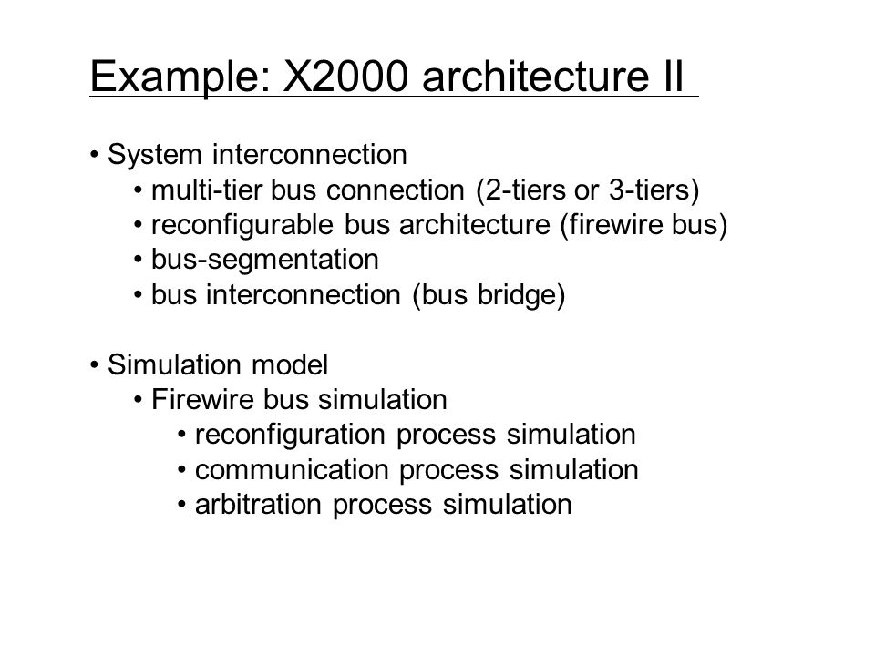 Example: X2000 architecture II System interconnection multi-tier bus connection (2-tiers or 3-tiers) reconfigurable bus architecture (firewire bus) bu