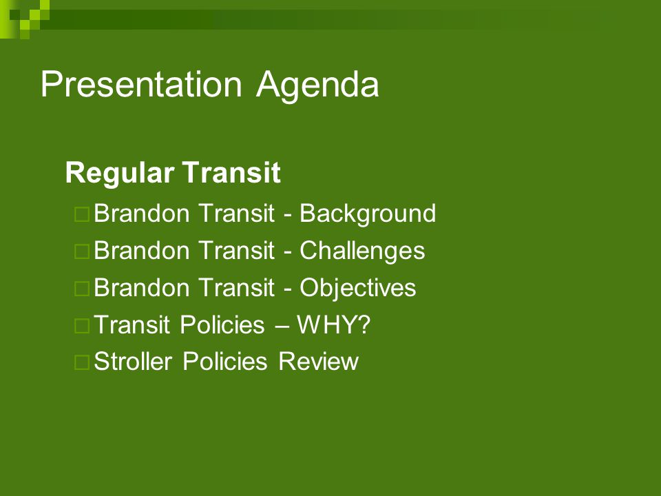 Presentation Agenda Regular Transit Brandon Transit - Background Brandon Transit - Challenges Brandon Transit - Objectives Transit Policies – WHY? Str