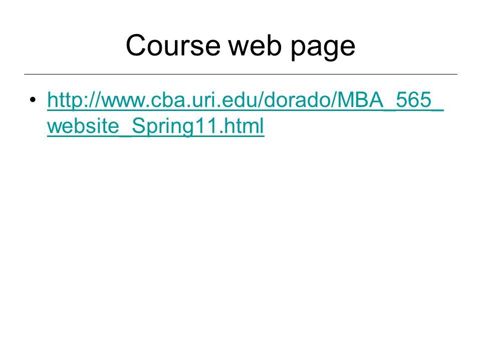 Course web page http://www.cba.uri.edu/dorado/MBA_565_ website_Spring11.htmlhttp://www.cba.uri.edu/dorado/MBA_565_ website_Spring11.html