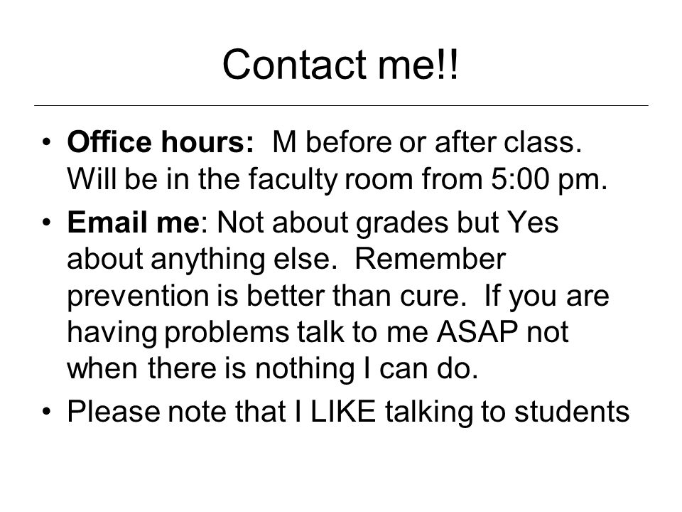 Contact me!. Office hours: M before or after class.