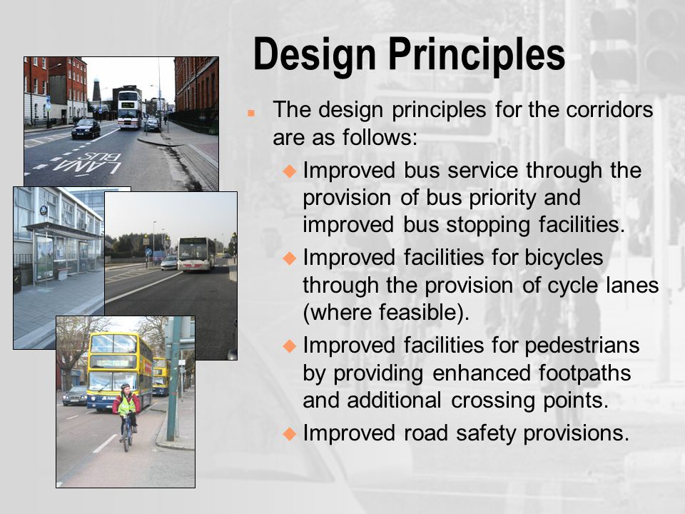 Design Principles n The design principles for the corridors are as follows: u Improved bus service through the provision of bus priority and improved bus stopping facilities.
