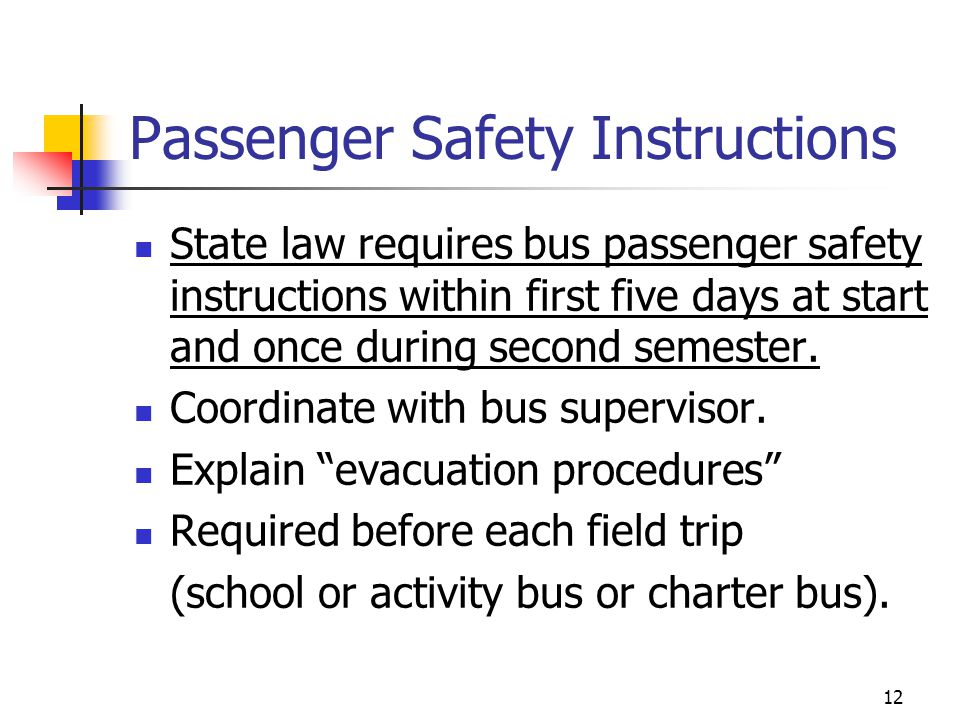Passenger Safety Instructions State law requires bus passenger safety instructions within first five days at start and once during second semester. Co