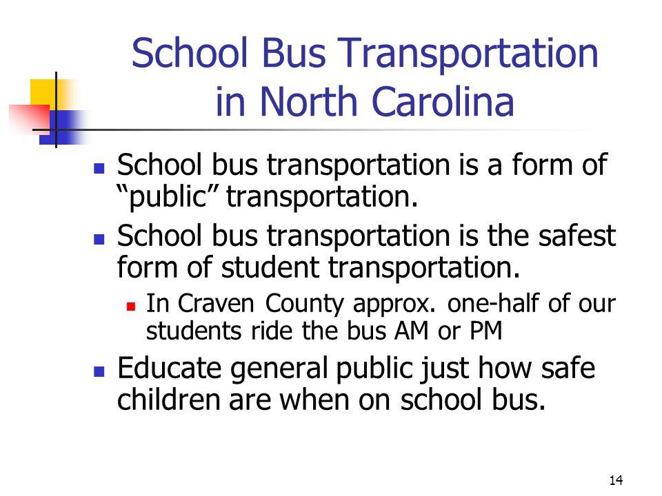 School Bus Transportation in North Carolina School bus transportation is a form of public transportation. School bus transportation is the safest form