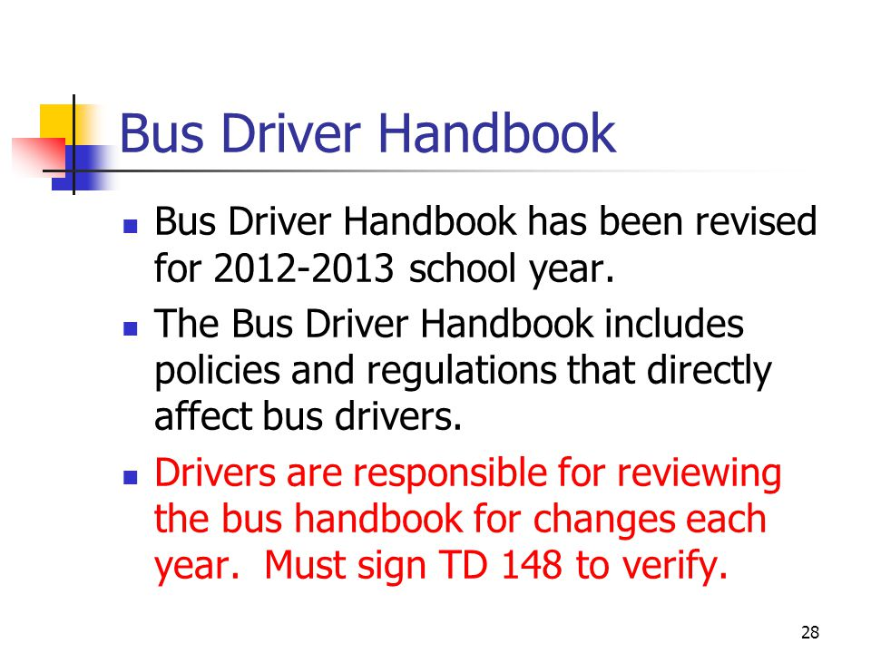 Bus Driver Handbook Bus Driver Handbook has been revised for 2012-2013 school year. The Bus Driver Handbook includes policies and regulations that dir