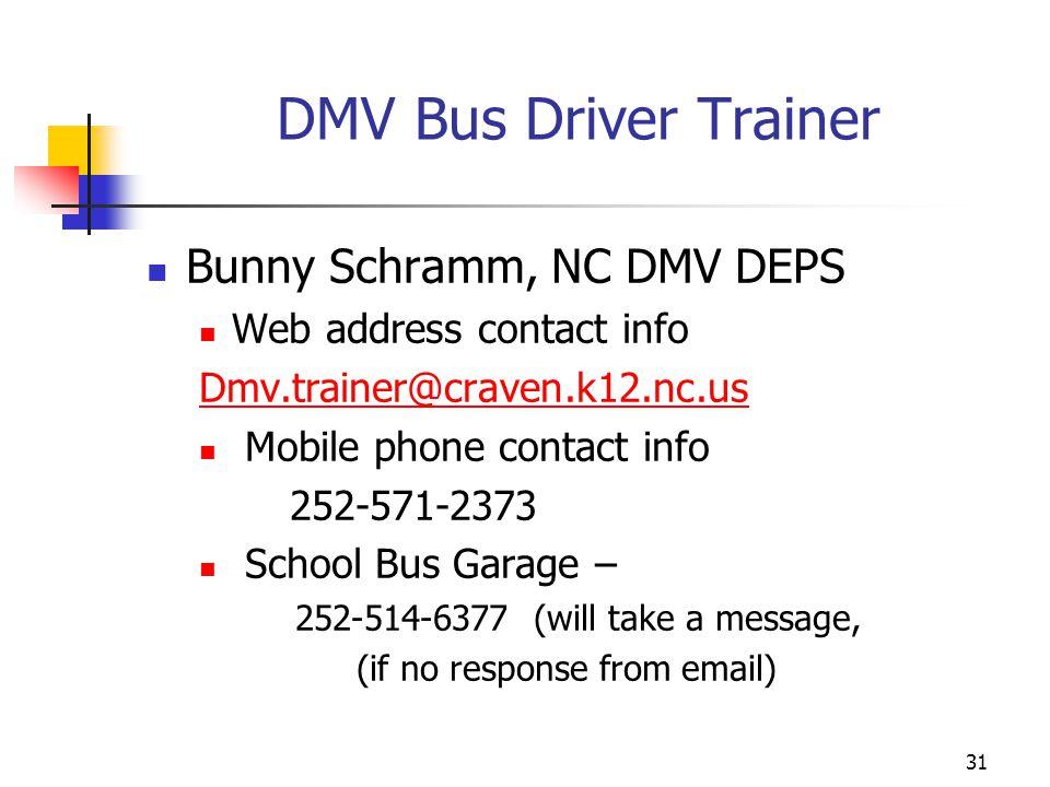 DMV Bus Driver Trainer Bunny Schramm, NC DMV DEPS Web address contact info Dmv.trainer@craven.k12.nc.us Mobile phone contact info 252-571-2373 School