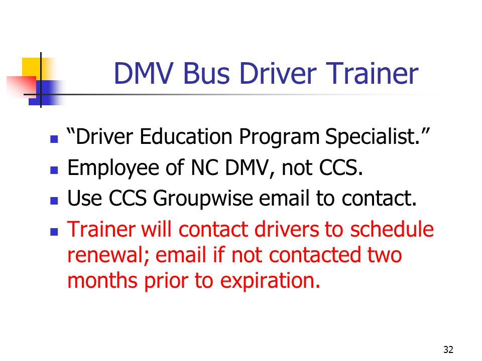 DMV Bus Driver Trainer Driver Education Program Specialist. Employee of NC DMV, not CCS. Use CCS Groupwise email to contact. Trainer will contact driv