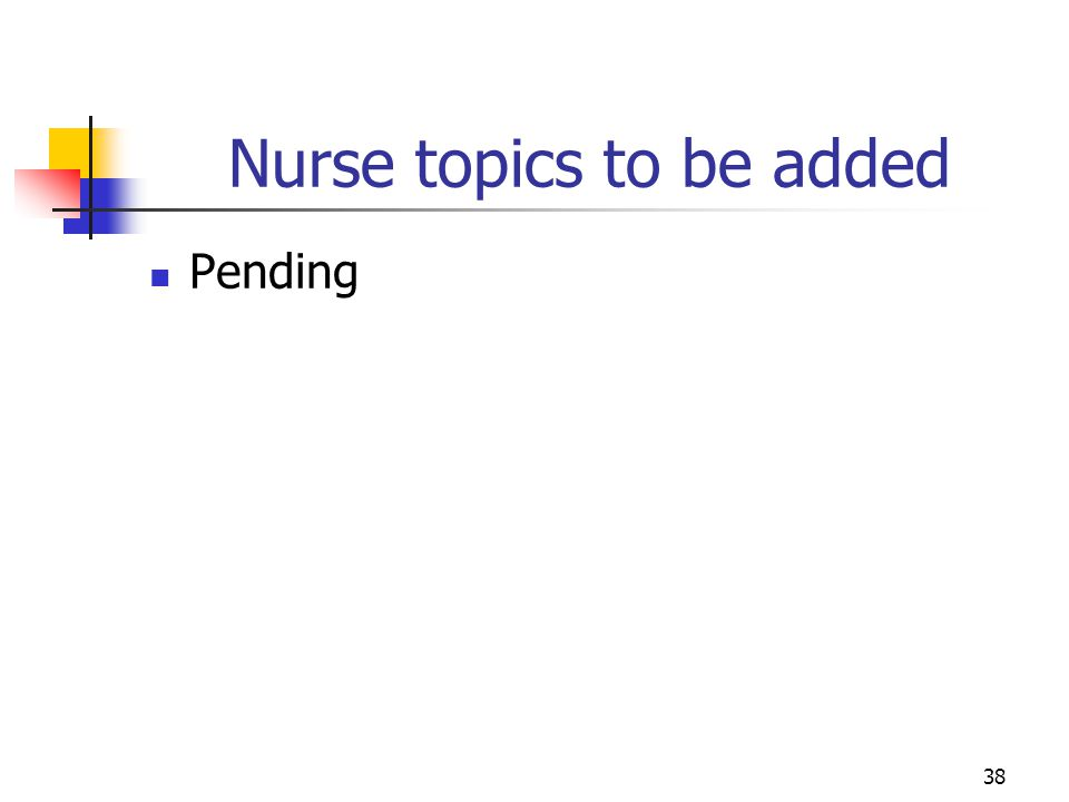 Nurse topics to be added Pending 38