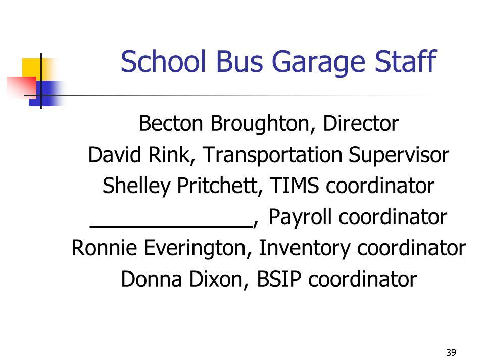 School Bus Garage Staff Becton Broughton, Director David Rink, Transportation Supervisor Shelley Pritchett, TIMS coordinator ______________, Payroll c