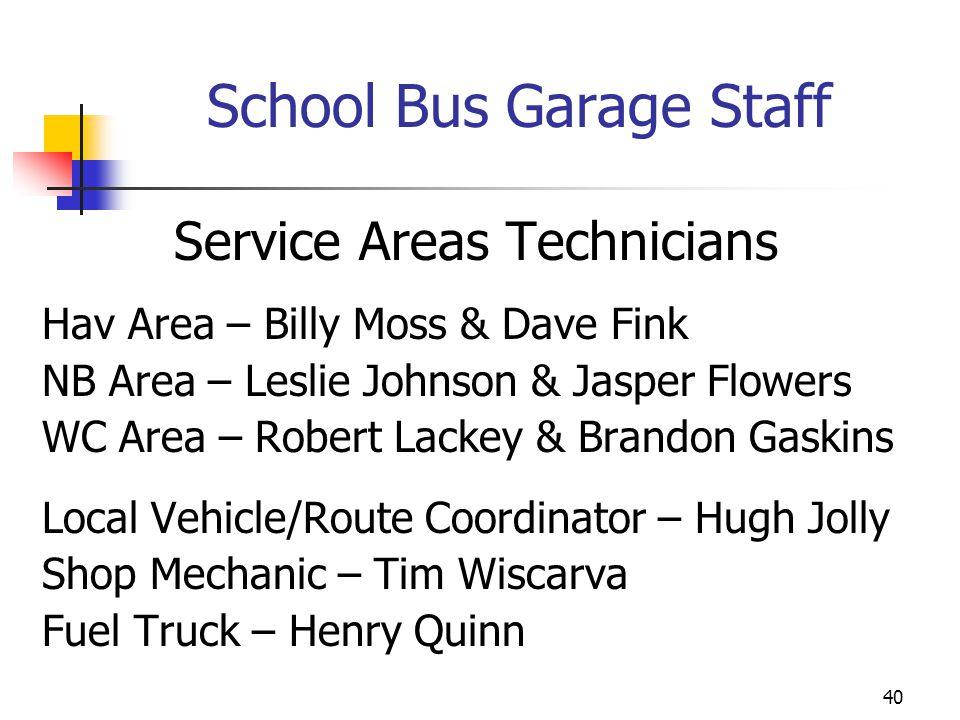 School Bus Garage Staff Service Areas Technicians Hav Area – Billy Moss & Dave Fink NB Area – Leslie Johnson & Jasper Flowers WC Area – Robert Lackey