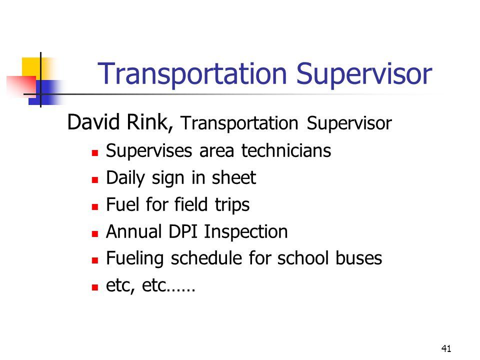 Transportation Supervisor David Rink, Transportation Supervisor Supervises area technicians Daily sign in sheet Fuel for field trips Annual DPI Inspec